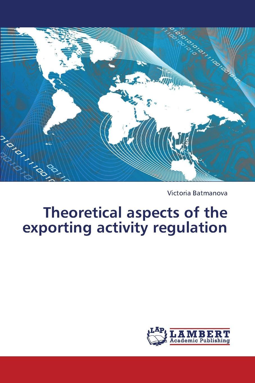 Batmanova Victoria Theoretical Aspects of the Exporting Activity Regulation xin zhang international trade regulation in china
