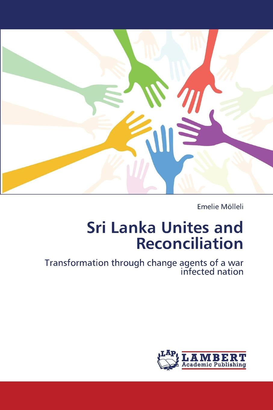 Molleli Emelie Sri Lanka Unites and Reconciliation dilan prasad harsha senanayake the influence of the civil war on mahinda rajapaksa s foreign policy in sri lanka during 2005 2015