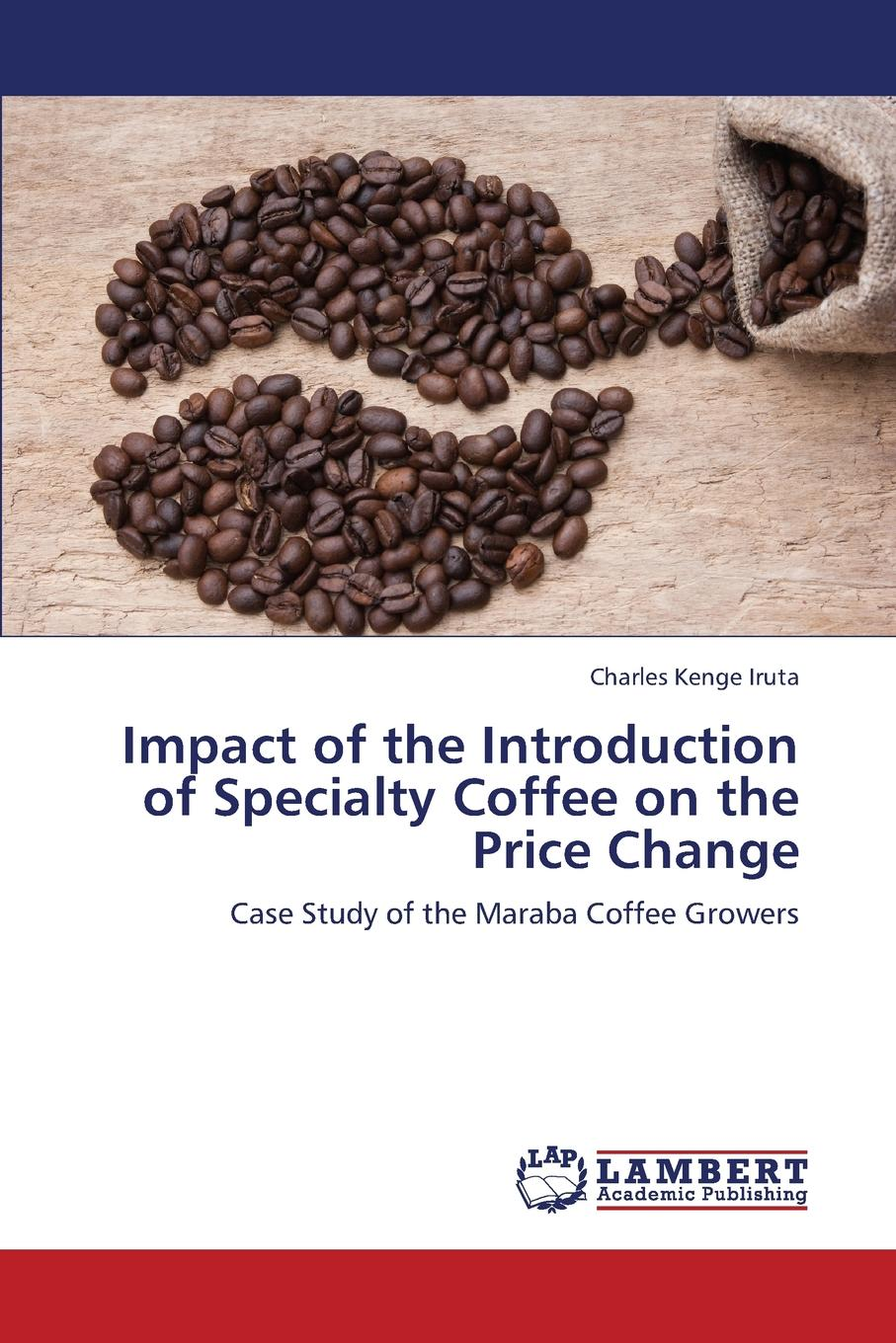 Kenge Iruta Charles Impact of the Introduction of Specialty Coffee on the Price Change role of coffee companies in promoting coffee smallholders in arusha