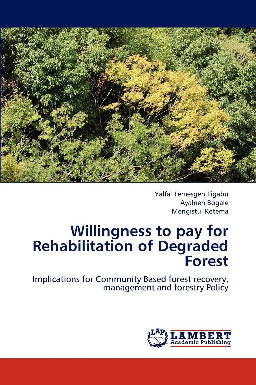 Tigabu Yalfal Temesgen, Bogale Ayalneh, Ketema Mengistu Willingness to Pay for Rehabilitation of Degraded Forest the willingness to pay for medical care