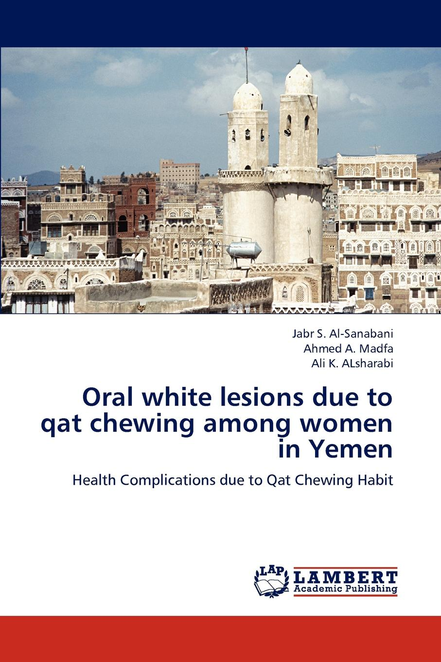 Al-Sanabani Jabr S., Madfa Ahmed A., ALsharabi Ali K. Oral white lesions due to qat chewing among women in Yemen недорго, оригинальная цена