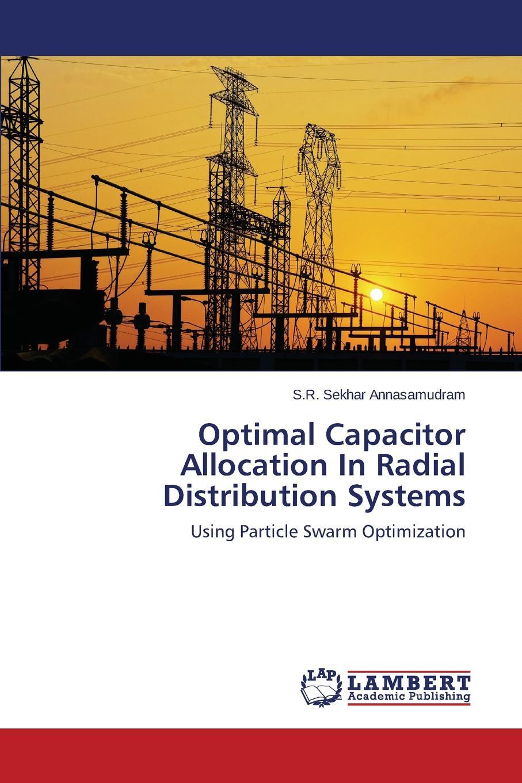 Annasamudram S.R. Sekhar Optimal Capacitor Allocation In Radial Distribution Systems