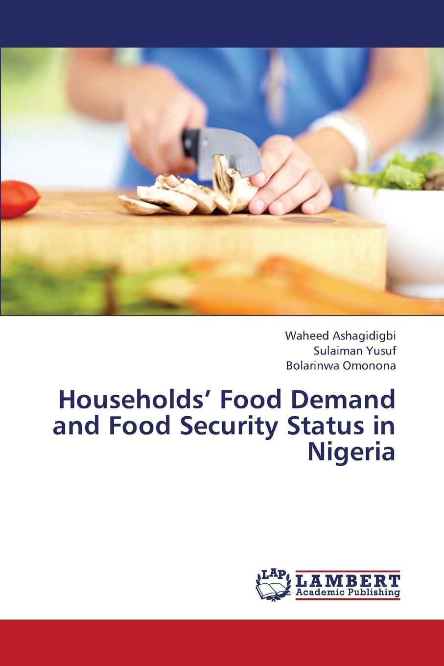 Ashagidigbi Waheed, Yusuf Sulaiman, Omonona Bolarinwa Households. Food Demand and Food Security Status in Nigeria the impact of food insecurity on access to education of rural children