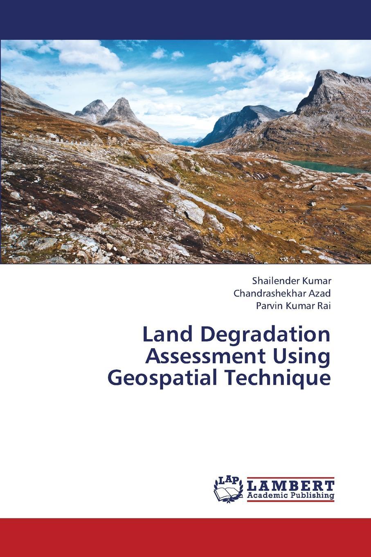 Kumar Shailender, Azad Chandrashekhar, Rai Parvin Kumar Land Degradation Assessment Using Geospatial Technique недорго, оригинальная цена