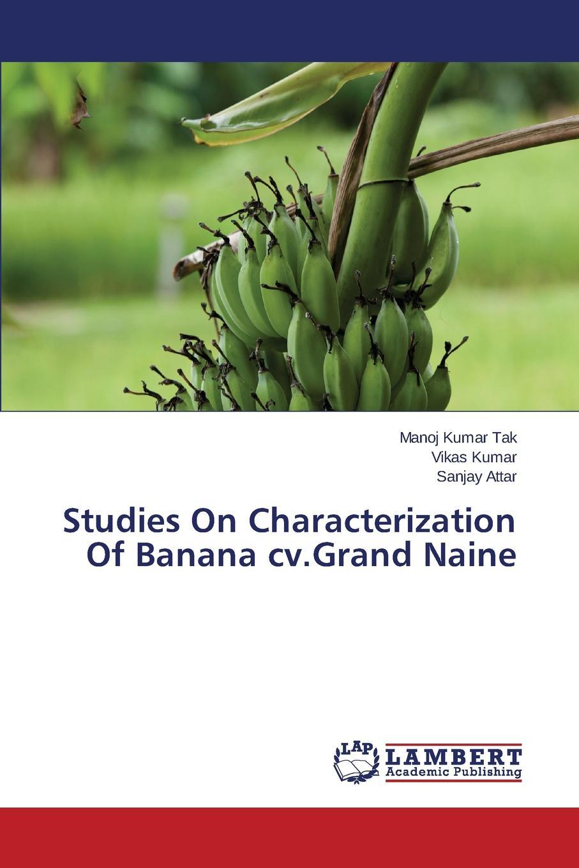 Tak Manoj Kumar, Kumar Vikas, Attar Sanjay Studies on Characterization of Banana CV.Grand Naine недорго, оригинальная цена