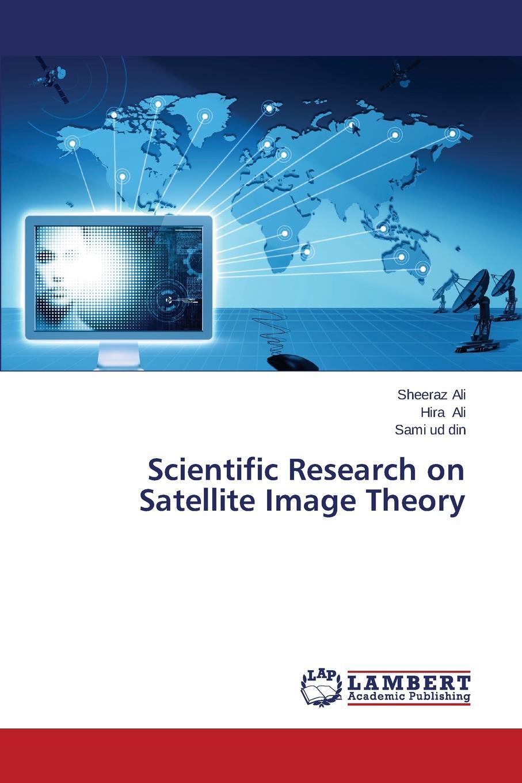 Ali Sheeraz, Ali Hira, Ud Din Sami Scientific Research on Satellite Image Theory недорго, оригинальная цена