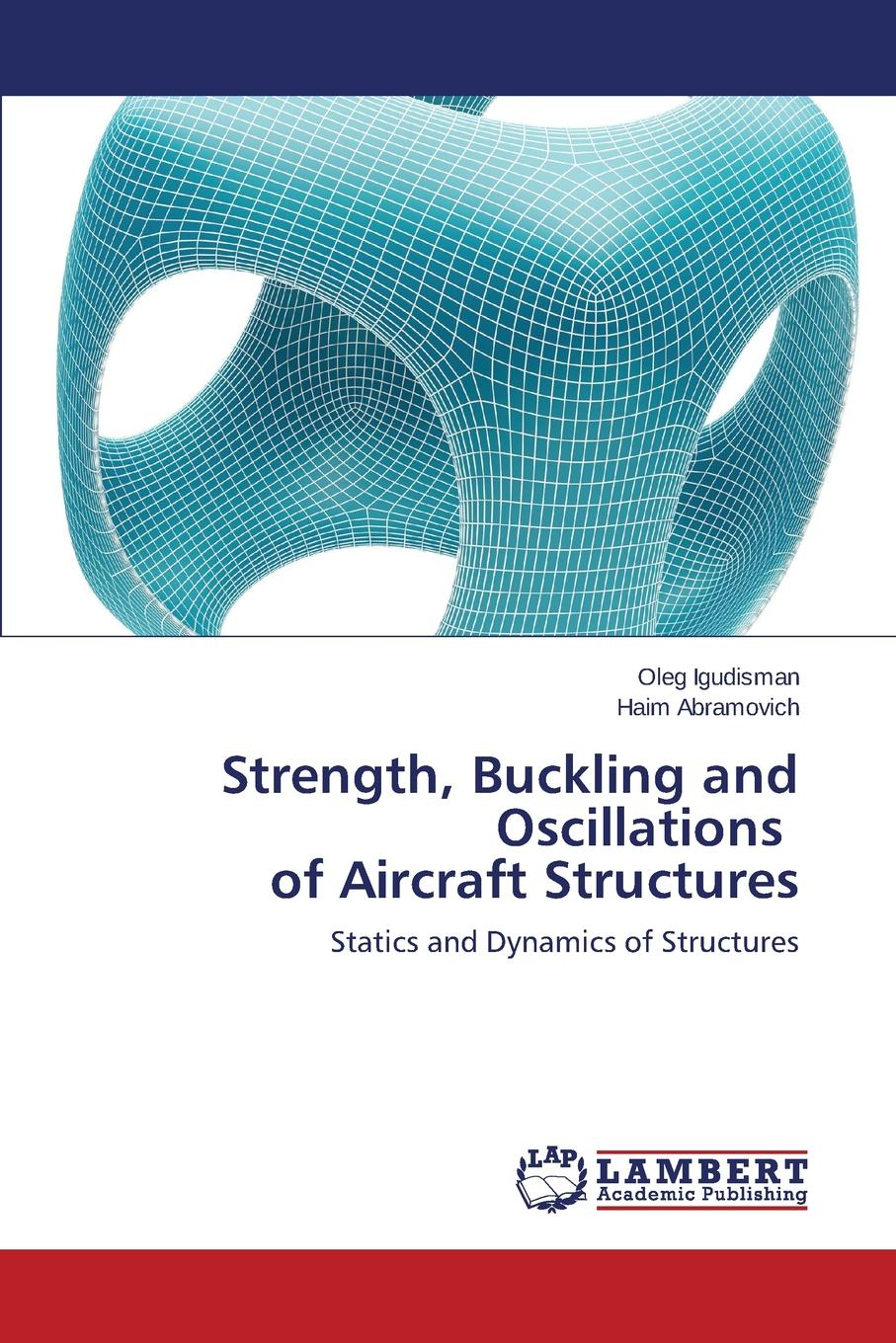 Igudisman Oleg, Abramovich Haim Strength, Buckling and Oscillations of Aircraft Structures rcc and composite structures