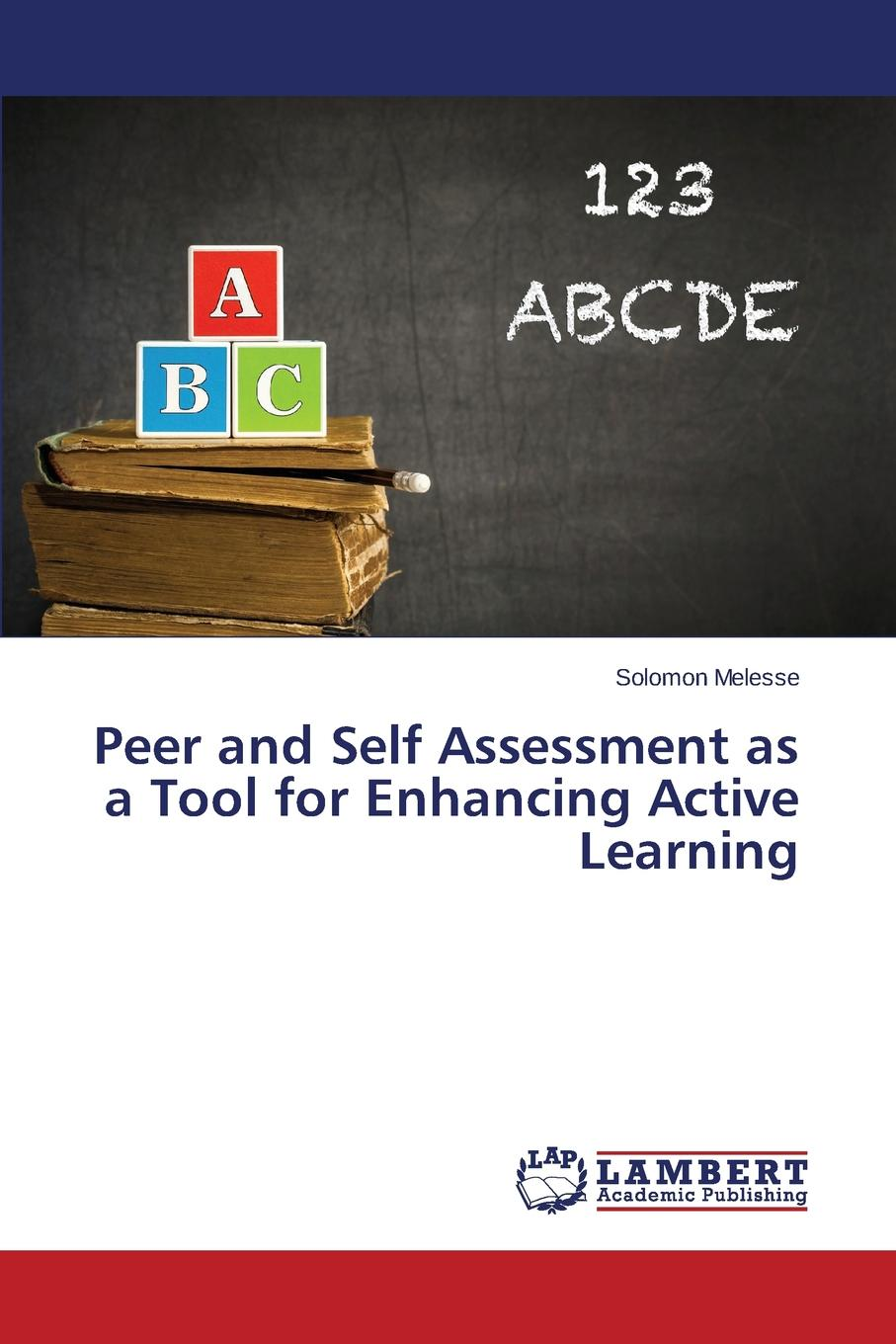 Melesse Solomon Peer and Self Assessment as a Tool for Enhancing Active Learning bozarth jane social media for trainers techniques for enhancing and extending learning