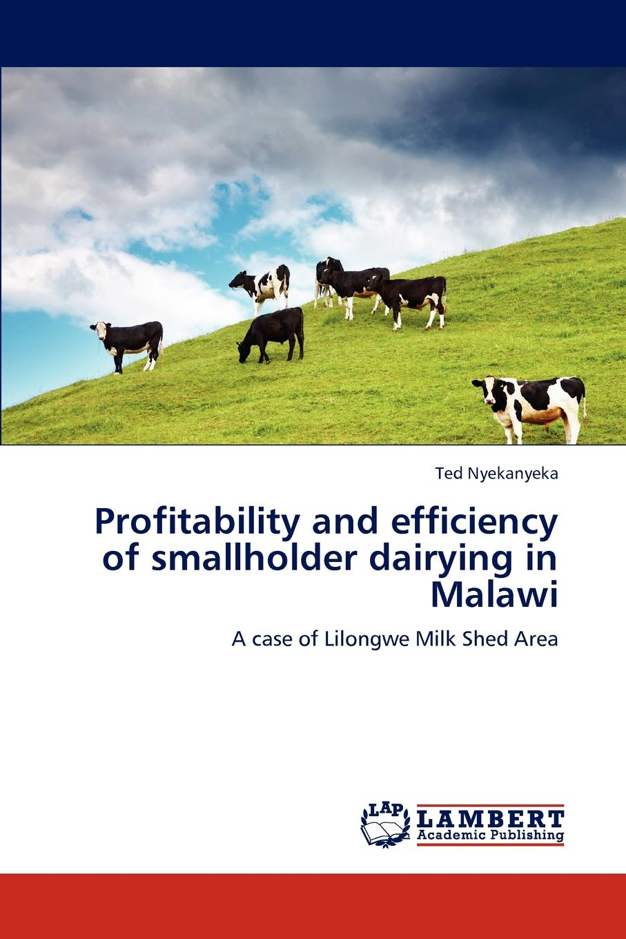 Nyekanyeka Ted Profitability and Efficiency of Smallholder Dairying in Malawi efficiency and competition