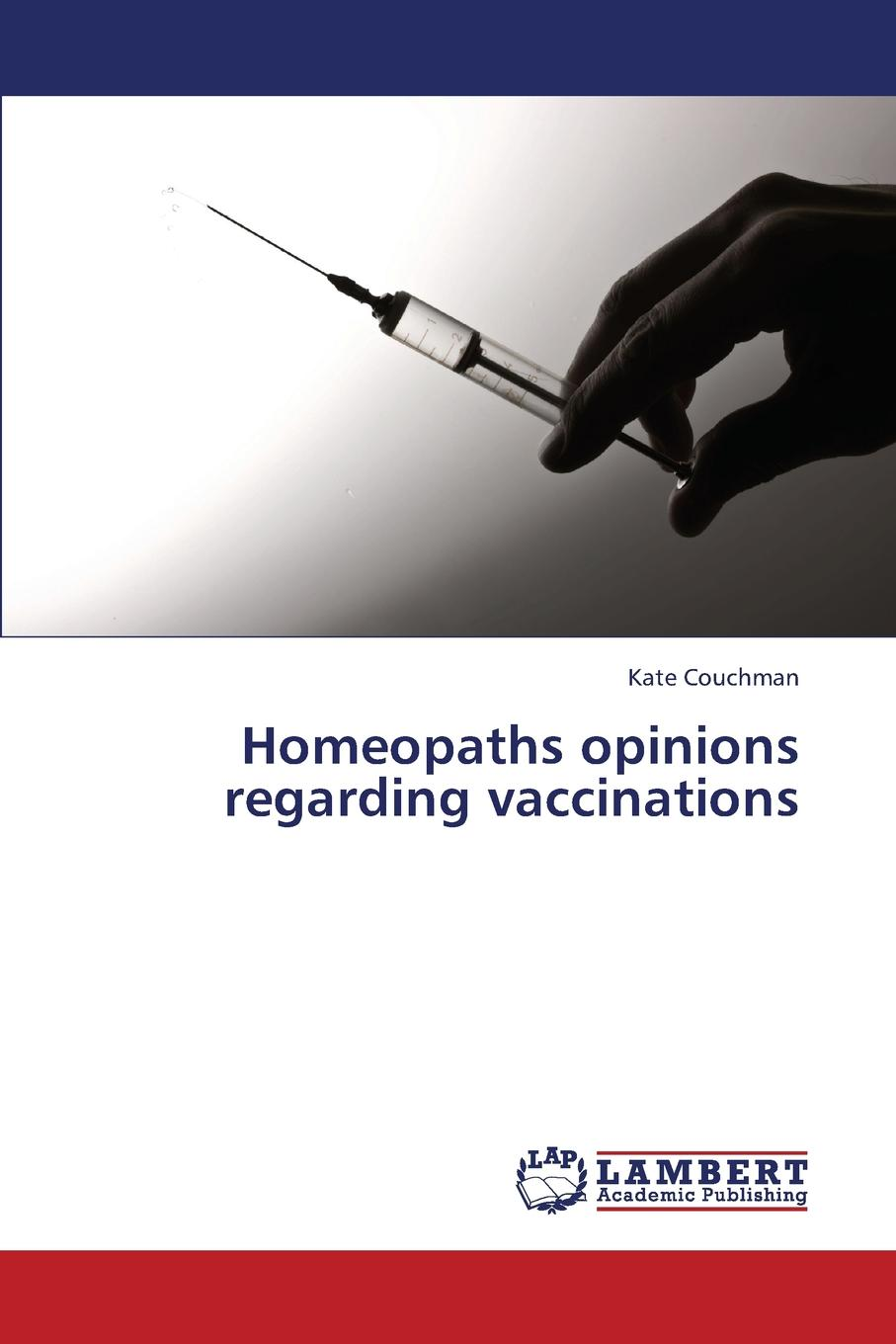 Couchman Kate Homeopaths opinions regarding vaccinations economic and biological aspects of vaccinations