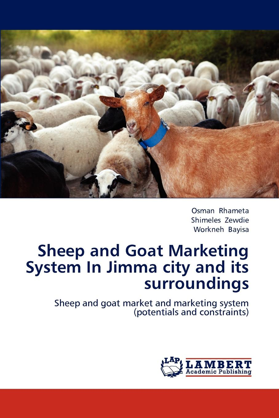 Osman Rhameta, Shimeles Zewdie, Workneh Bayisa Sheep and Goat Marketing System In Jimma city and its surroundings цена 2017