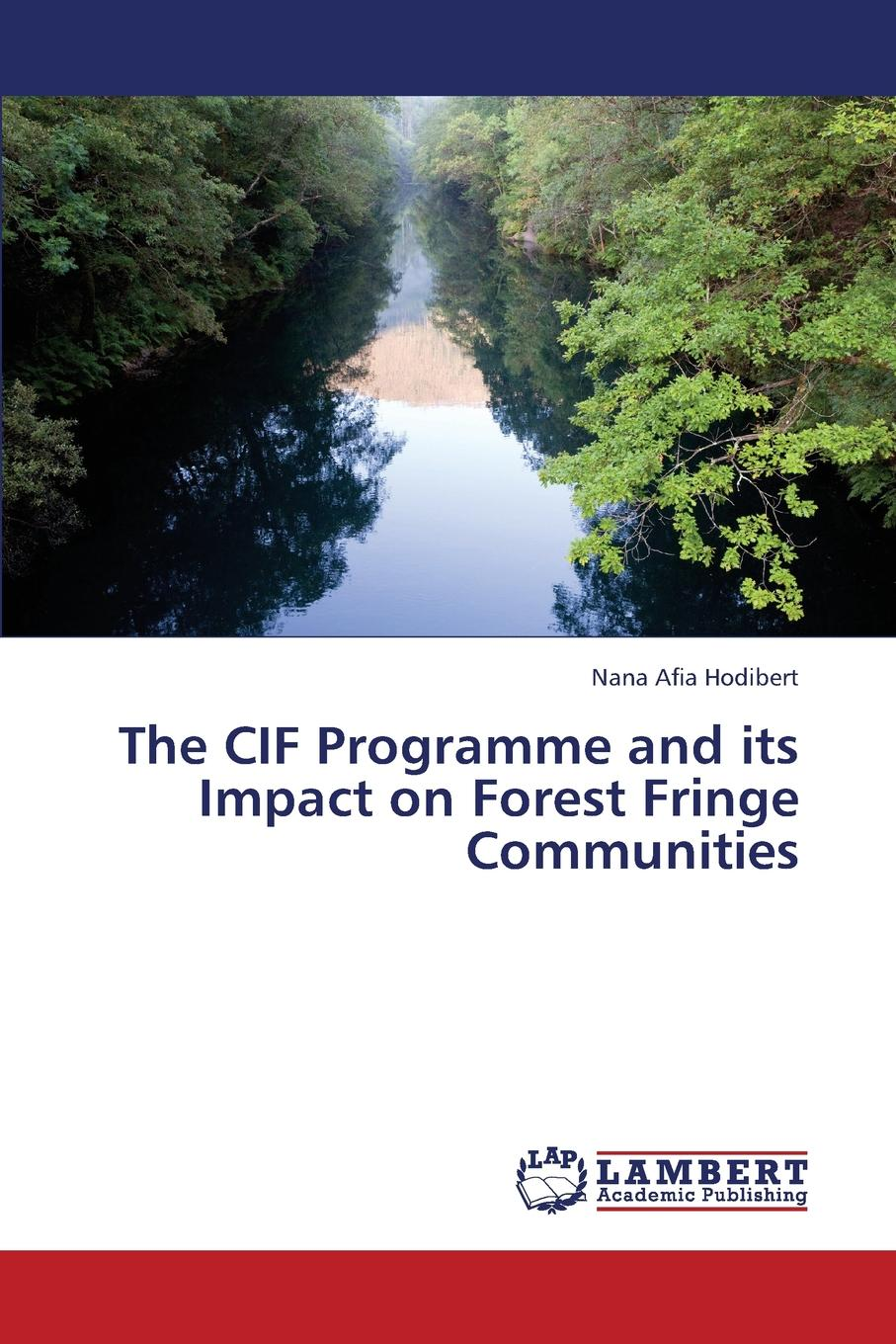 Hodibert Nana Afia The Cif Programme and Its Impact on Forest Fringe Communities forest resource use by adjacent communities of mau forest complex