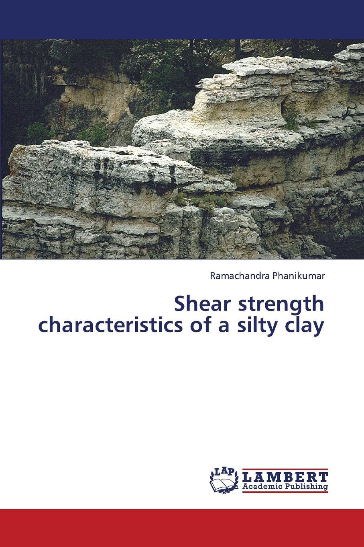 Phanikumar Ramachandra Shear Strength Characteristics of a Silty Clay недорго, оригинальная цена