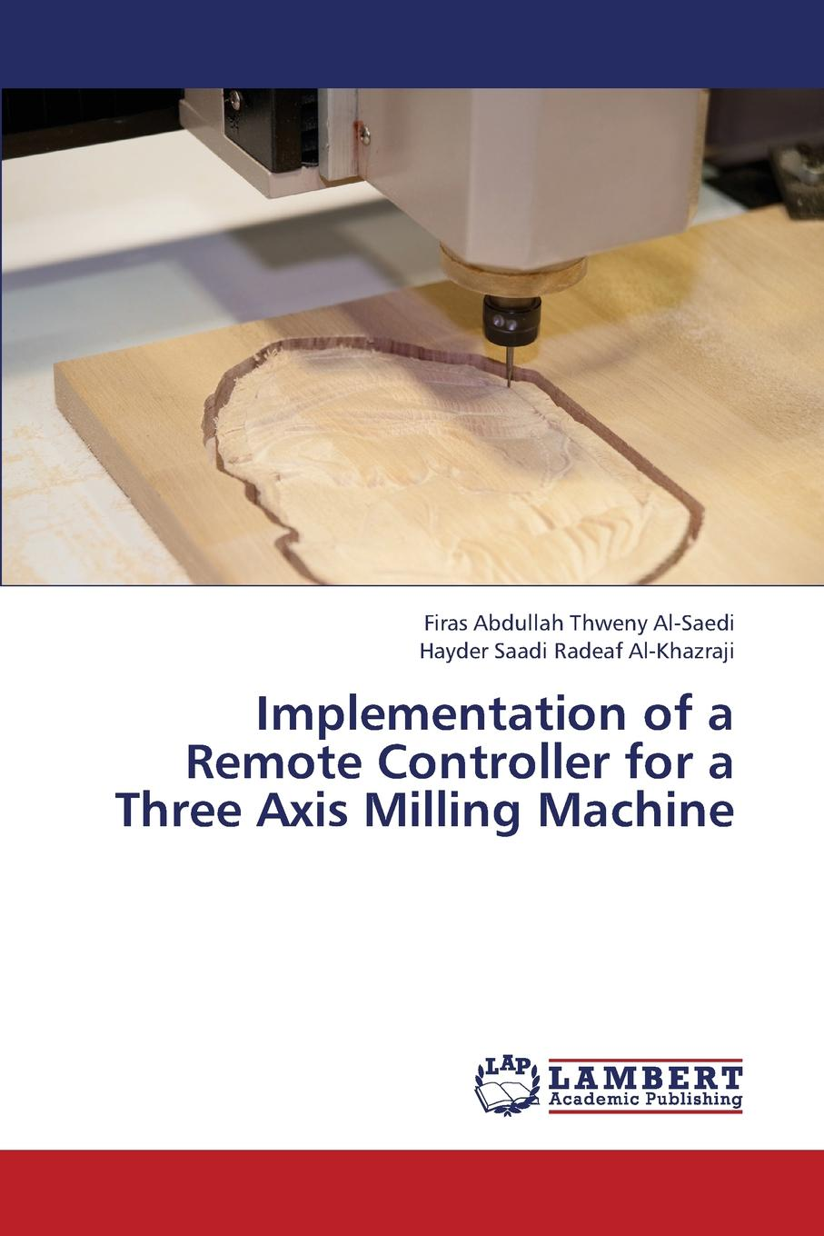 Al-Saedi Firas Abdullah Thweny, Al-Khazraji Hayder Saadi Radeaf Implementation of a Remote Controller for a Three Axis Milling Machine cnc 3018 grbl control diy cnc engraving machine 3 axis pcb milling machine wood router laser engraving best advanced toys