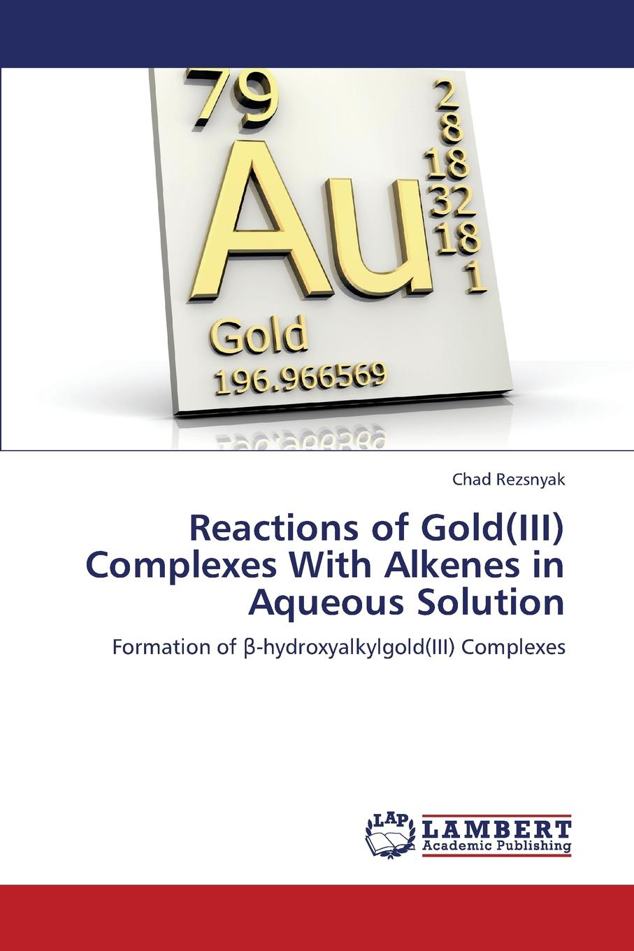 Rezsnyak Chad Reactions of Gold(iii) Complexes with Alkenes in Aqueous Solution недорго, оригинальная цена