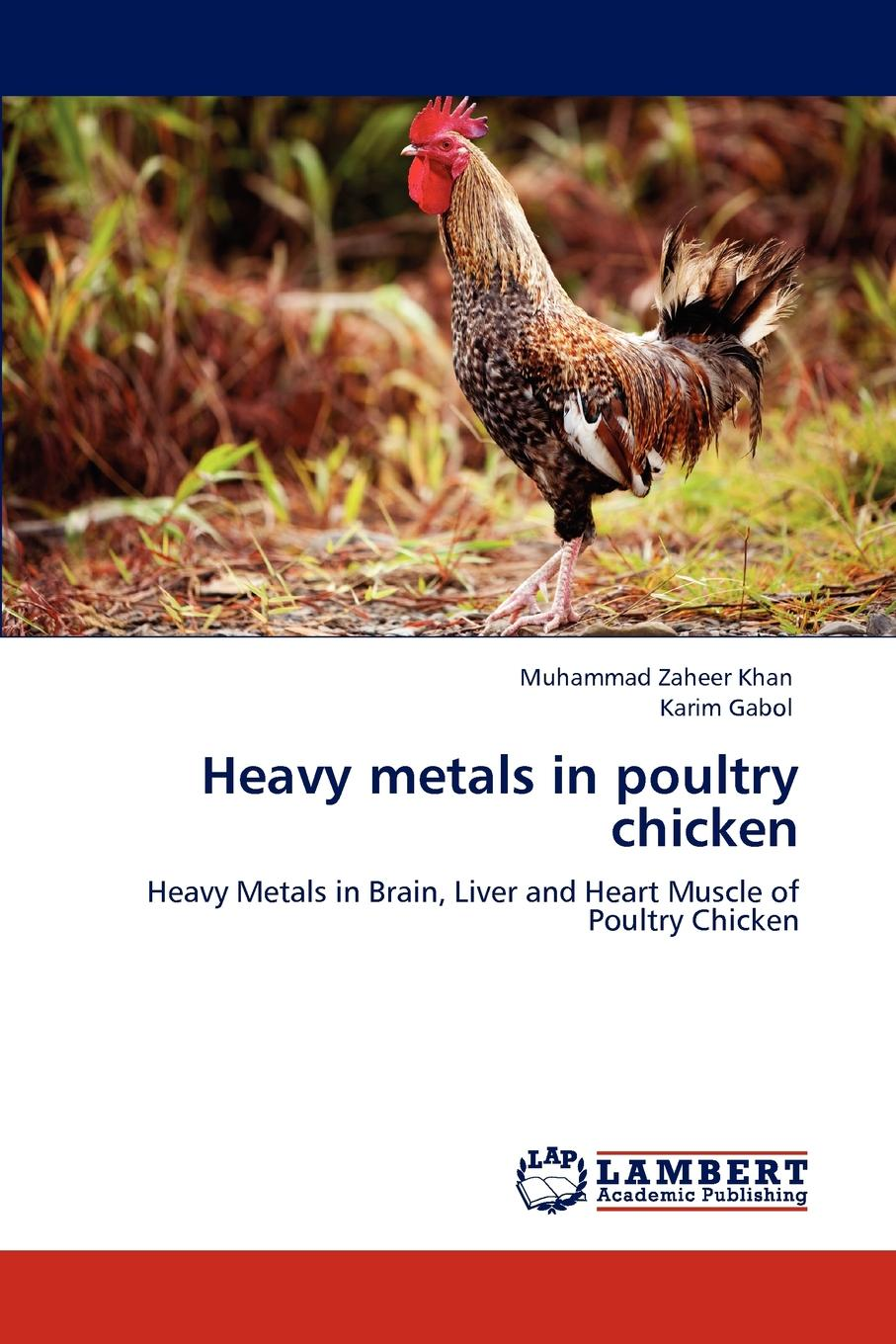 Muhammad Zaheer Khan, Karim Gabol Heavy metals in poultry chicken bioavailability and solubility equilibria of heavy metals in soils