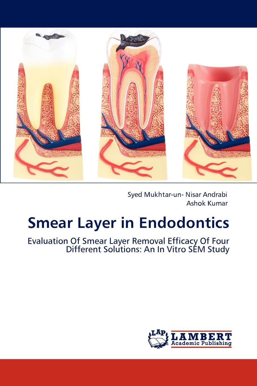 Syed Mukhtar-un- Nisar Andrabi, Ashok Kumar Smear Layer in Endodontics недорго, оригинальная цена