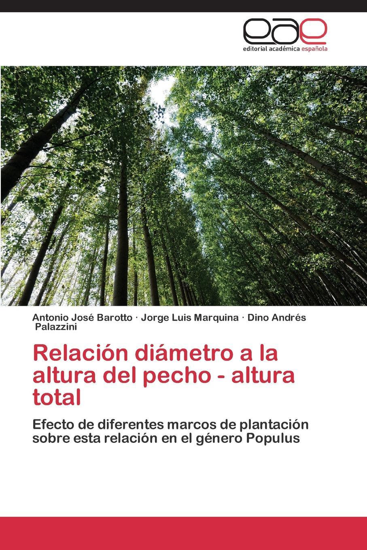 лучшая цена Barotto Antonio José, Marquina Jorge Luis, Palazzini Dino Andrés Relacion diametro a la altura del pecho - altura total