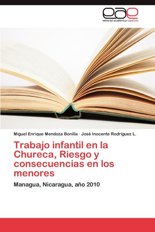 цена на Mendoza Bonilla Miguel Enrique, Rodriguez L. Jose Inocente Trabajo Infantil En La Chureca, Riesgo y Consecuencias En Los Menores