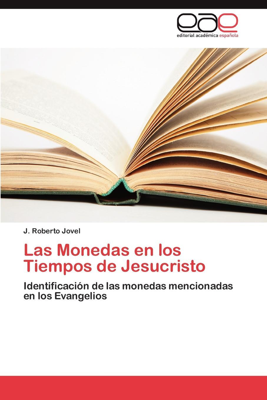 Jovel J. Roberto Las Monedas En Los Tiempos de Jesucristo la santa biblia que consta del antiguo y el nuevo testamento