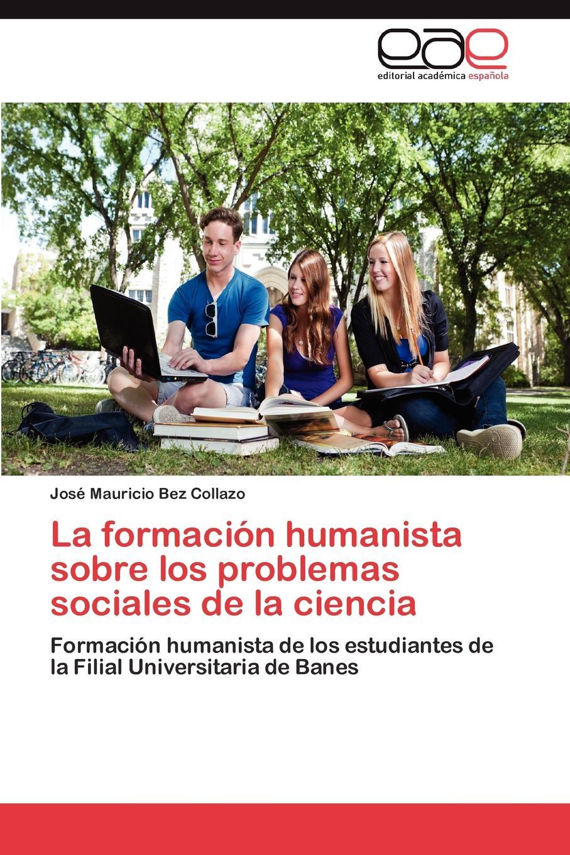 Bez Collazo Jose Mauricio La Formacion Humanista Sobre Los Problemas Sociales de La Ciencia ciencia
