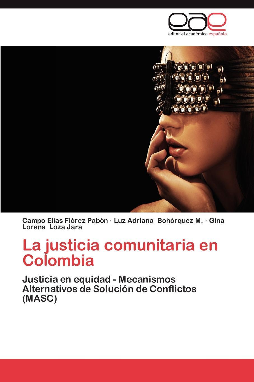 Florez Pabon Campo Elias, Bohorquez M. Luz Adriana, Loza Jara Gina Lorena La Justicia Comunitaria En Colombia lisa picott justicia transicional y participacion ciudadana en colombia 2005 2013