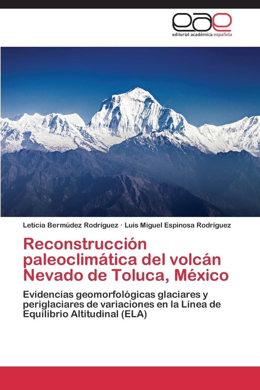 Bermúdez Rodríguez Leticia, Espinosa Rodríguez Luis Miguel Reconstruccion paleoclimatica del volcan Nevado de Toluca, Mexico
