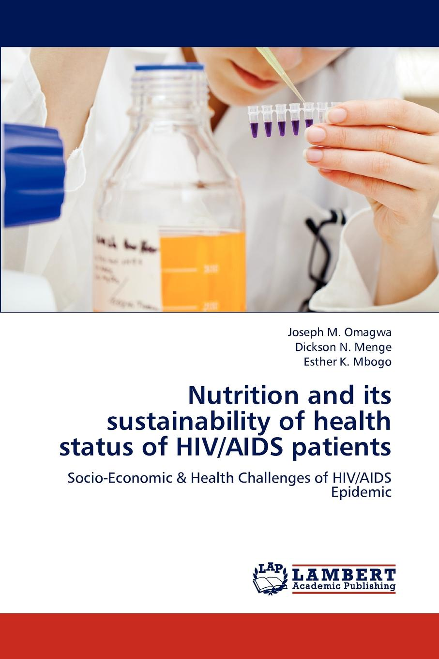 Joseph M. Omagwa, Dickson N. Menge, Esther K. Mbogo Nutrition and Its Sustainability of Health Status of HIV/AIDS Patients недорго, оригинальная цена