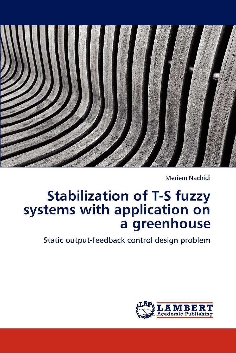 Meriem Nachidi Stabilization of T-S fuzzy systems with application on a greenhouse laplante phillip a real time systems design and analysis tools for the practitioner