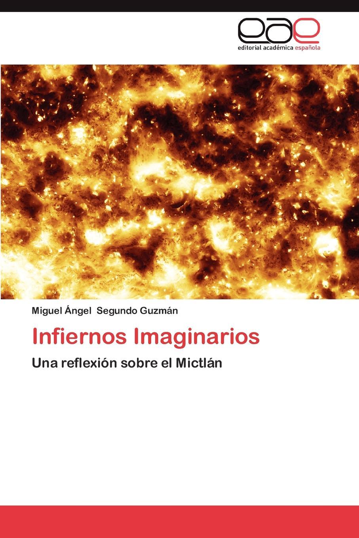 Miguel Ngel Segundo Guzm N. Infiernos Imaginarios el otro barrio