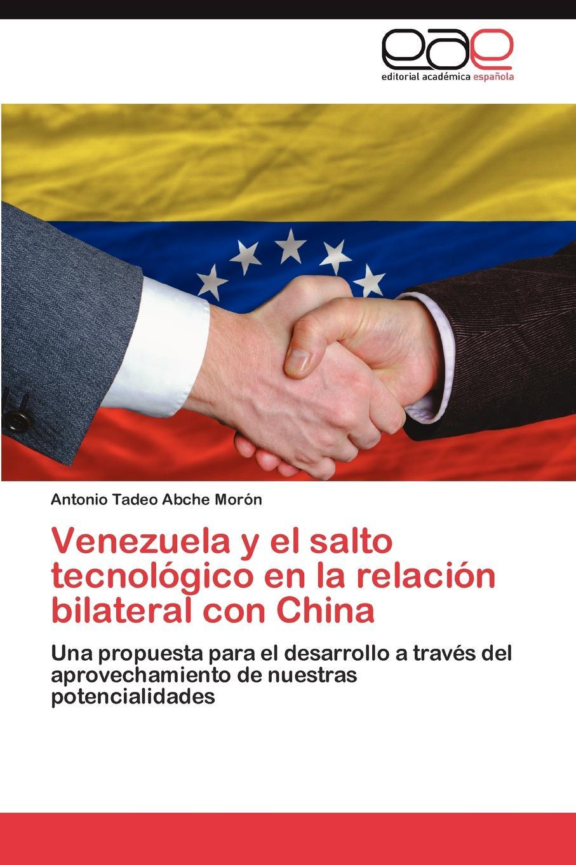 Antonio Tadeo Abche Mor N. Venezuela y El Salto Tecnologico En La Relacion Bilateral Con China antonio tadeo abche mor n venezuela y el salto tecnologico en la relacion bilateral con china