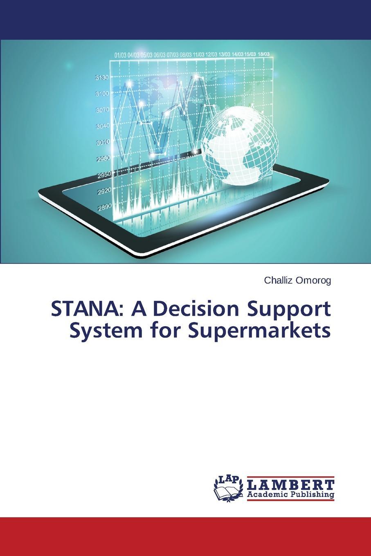 купить Omorog Challiz STANA. A Decision Support System for Supermarkets по цене 8452 рублей