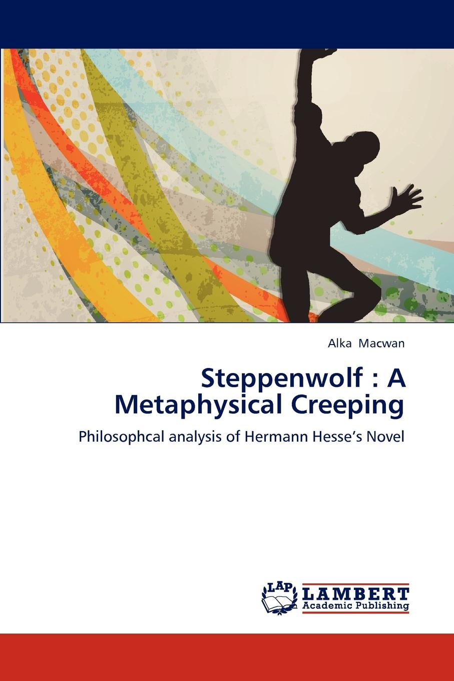 Macwan Alka Steppenwolf. A Metaphysical Creeping barry schwartz battle for human nature – science morality and modern life