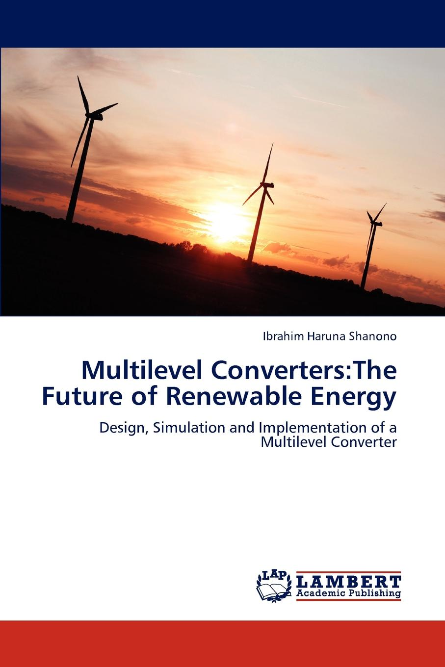 Haruna Shanono Ibrahim Multilevel Converters. The Future of Renewable Energy nina rae springfields the power of hope