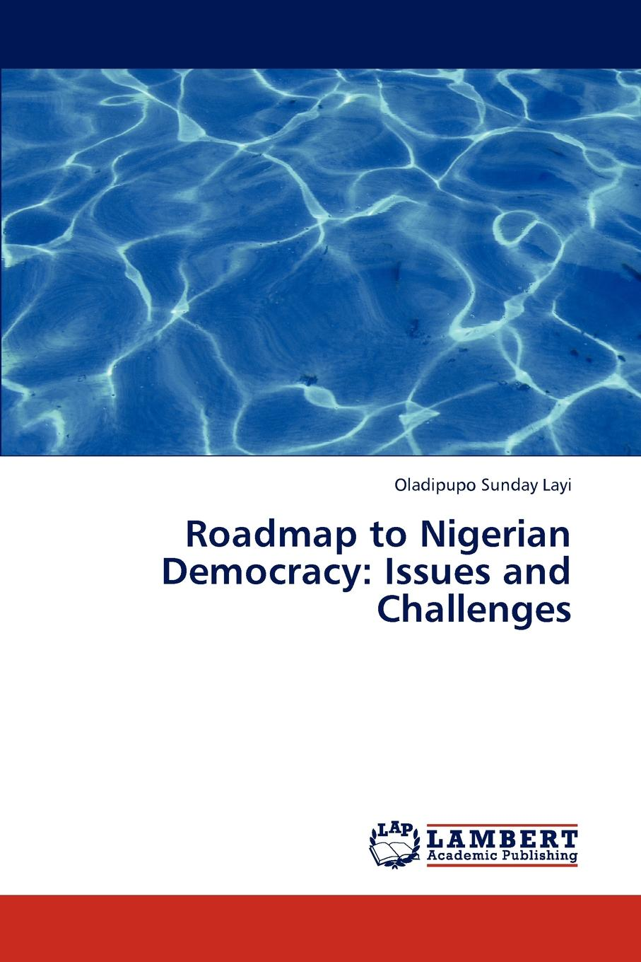 Sunday Layi Oladipupo Roadmap to Nigerian Democracy. Issues and Challenges все цены