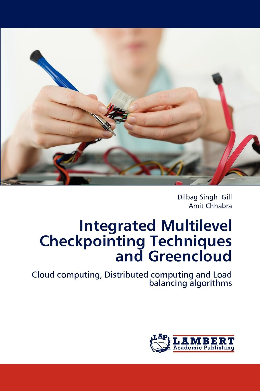 цена Dilbag Singh Gill, Amit Chhabra Integrated Multilevel Checkpointing Techniques and Greencloud онлайн в 2017 году