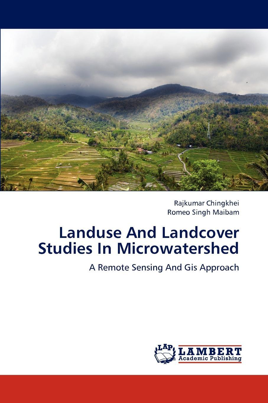 Rajkumar Chingkhei, Romeo Singh Maibam Landuse and Landcover Studies in Microwatershed