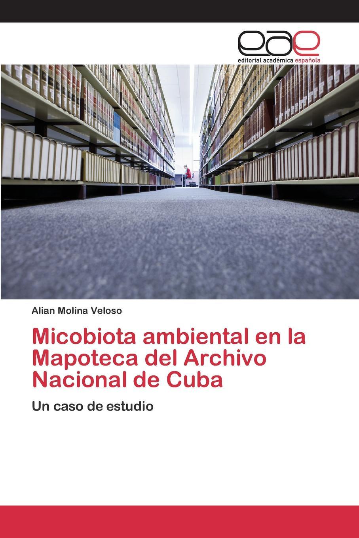 Molina Veloso Alian Micobiota ambiental en la Mapoteca del Archivo Nacional de Cuba el otro barrio