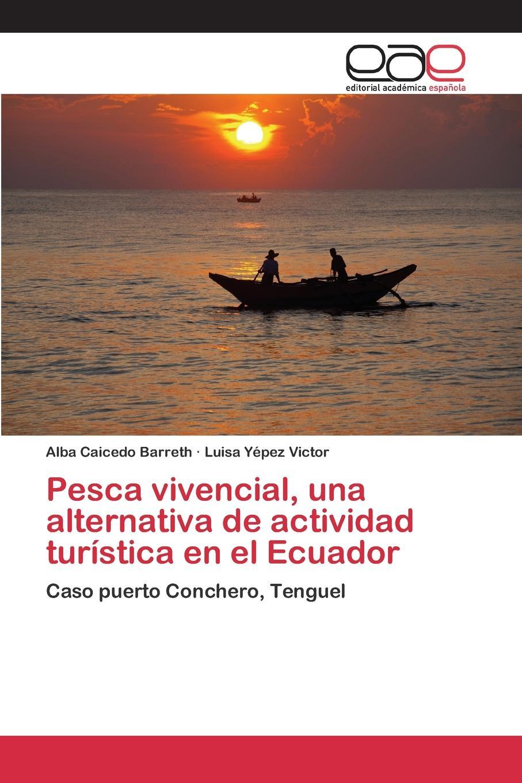 Caicedo Barreth Alba, Yépez Victor Luisa Pesca vivencial, una alternativa de actividad turistica en el Ecuador alternativa кресло alternativa белый