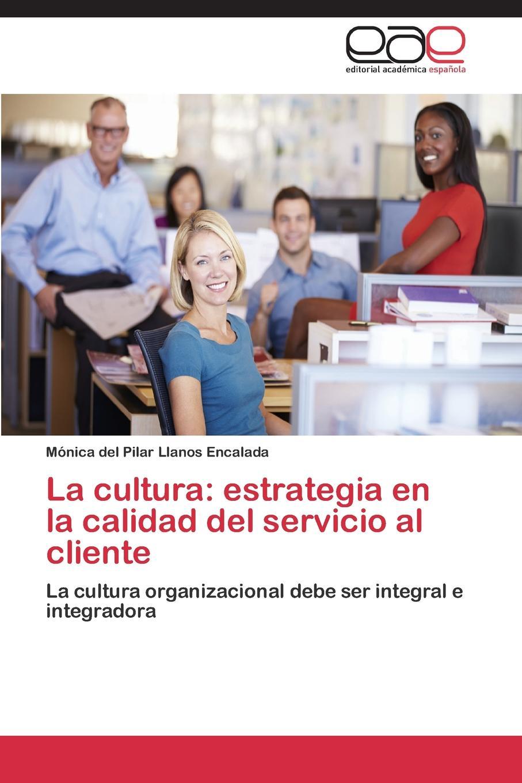 Llanos Encalada Mónica del Pilar La cultura. estrategia en la calidad del servicio al cliente цена 2017
