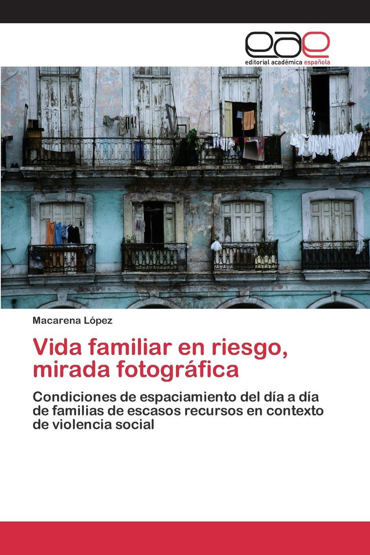 López Macarena Vida familiar en riesgo, mirada fotografica цена и фото