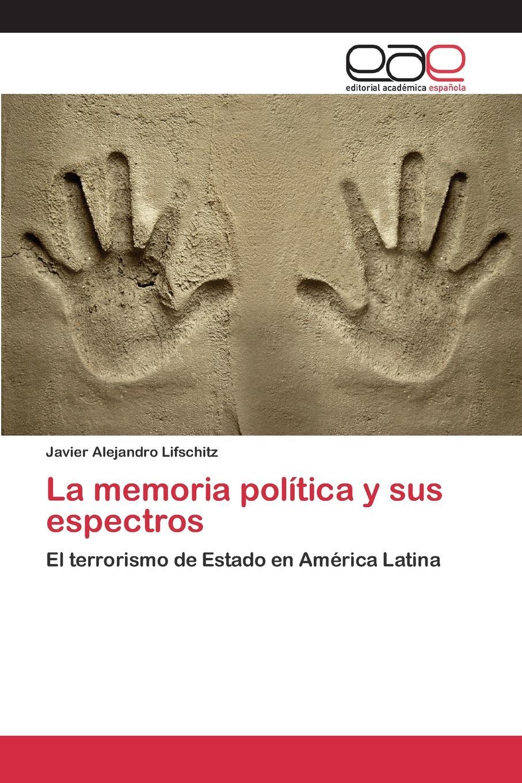 Lifschitz Javier Alejandro La memoria politica y sus espectros stephen goldin fantasmas chicas y otros espectros