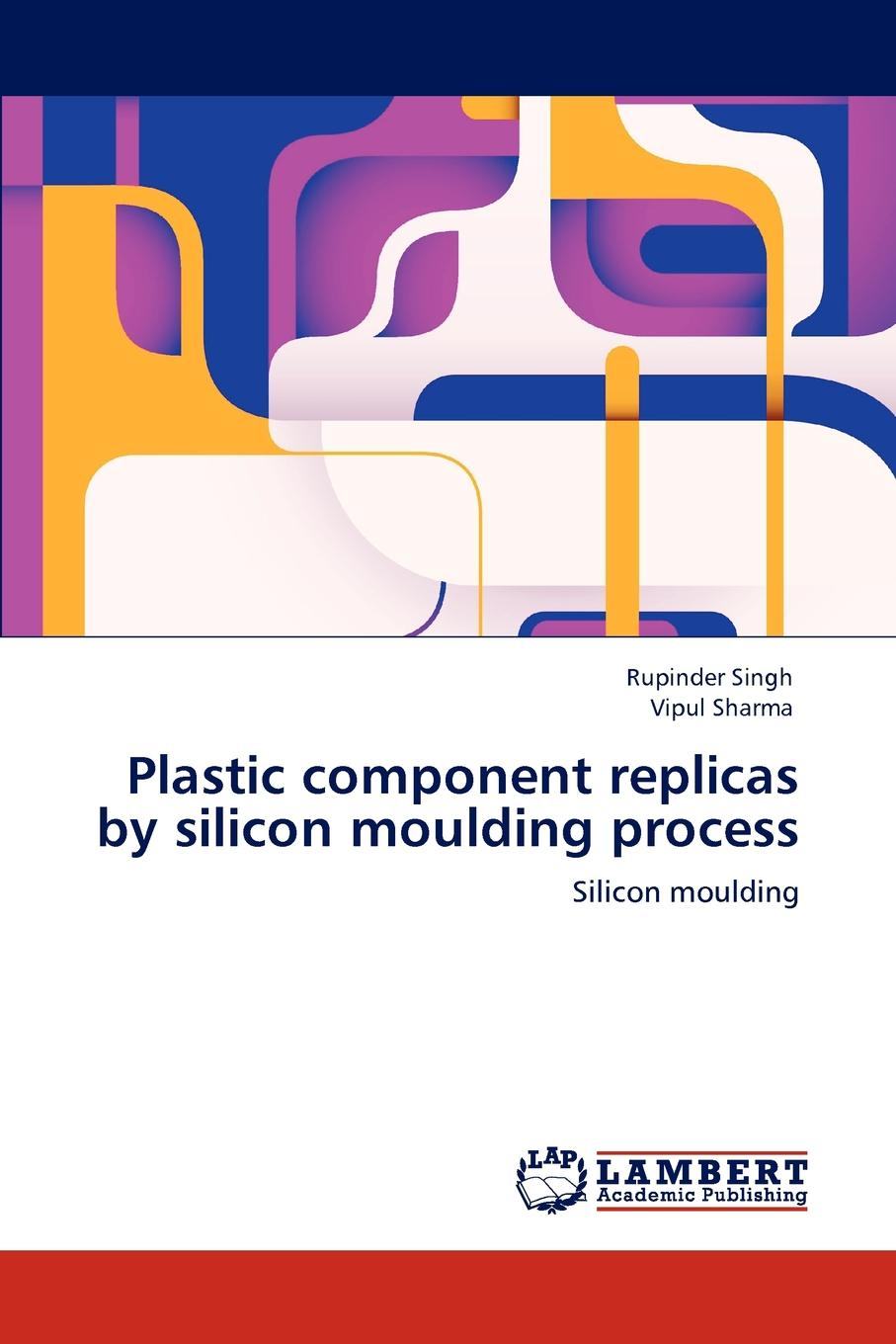Rupinder Singh, Vipul Sharma Plastic component replicas by silicon moulding process mxs6 10b mxs6 20b mxs6 30b mxs6 40b mxs6 50b smc slide guide cylinder pneumatic components executive component