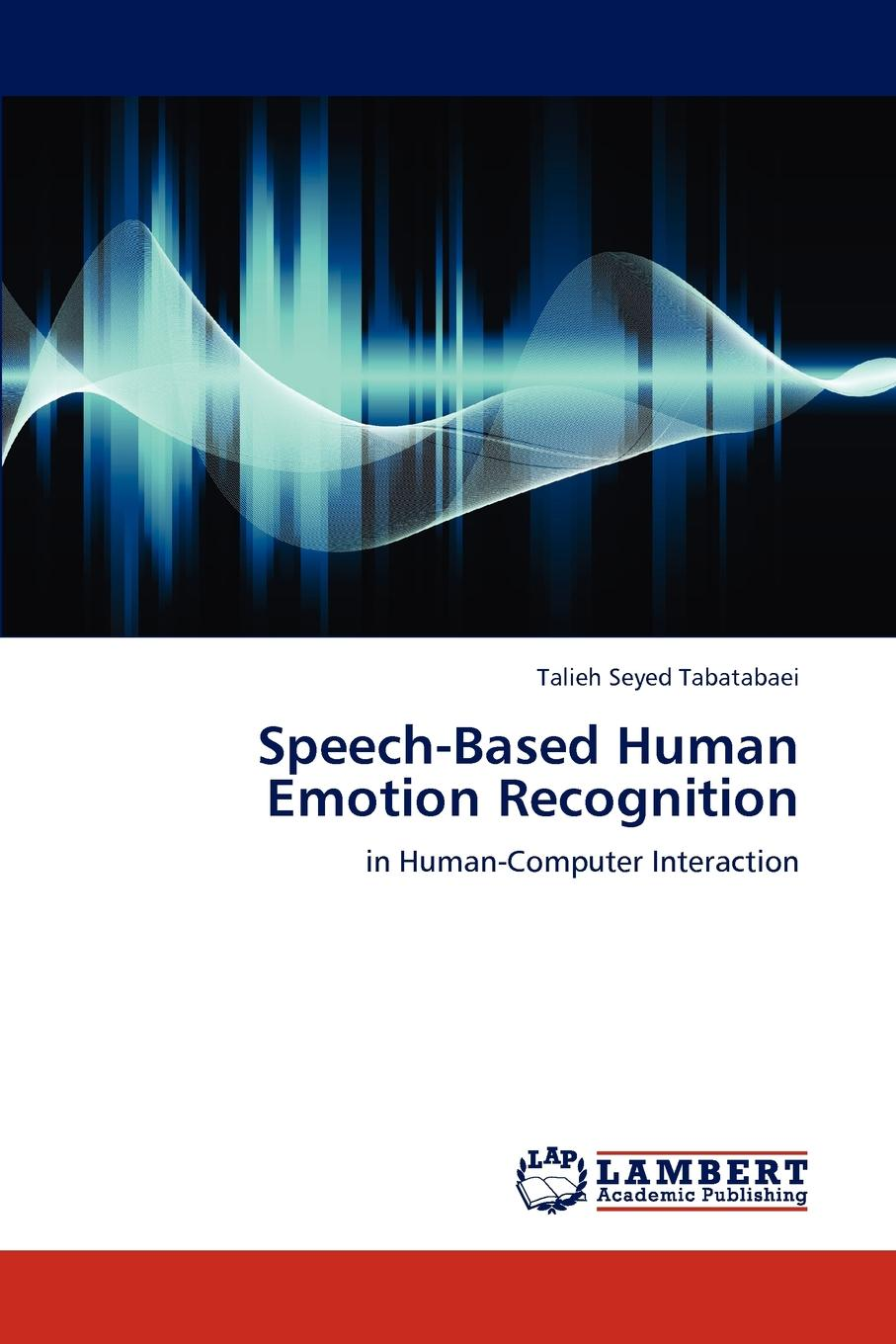Talieh Seyed Tabatabaei Speech-Based Human Emotion Recognition keshet joseph automatic speech and speaker recognition large margin and kernel methods