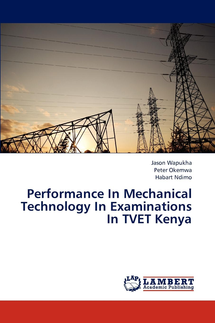 Wapukha Jason, Okemwa Peter, Ndimo Habart Performance In Mechanical Technology In Examinations In TVET Kenya недорго, оригинальная цена