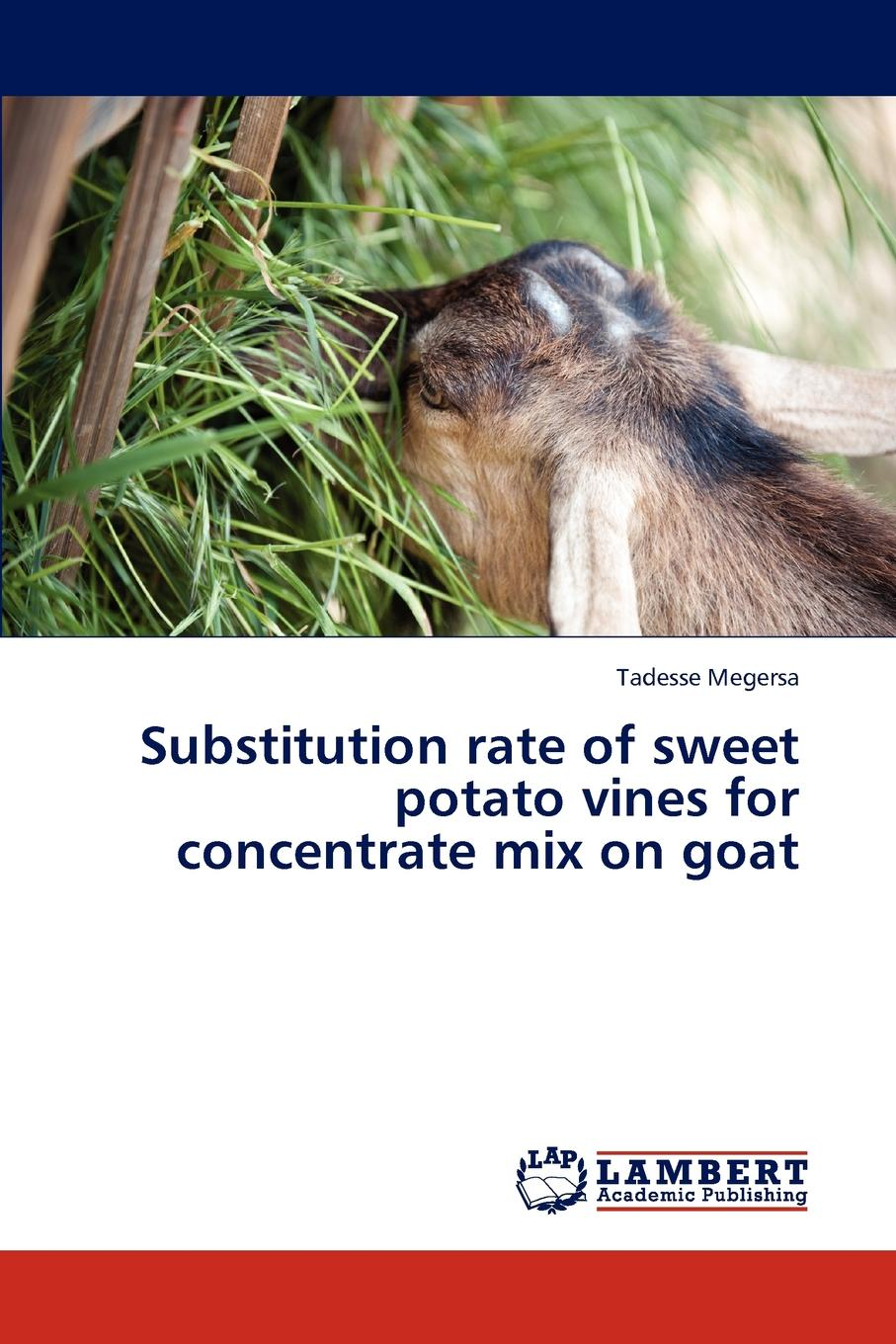 Megersa Tadesse Substitution rate of sweet potato vines for concentrate mix on goat недорго, оригинальная цена