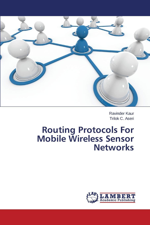 Kaur Ravinder, Aseri Trilok C. Routing Protocols For Mobile Wireless Sensor Networks недорго, оригинальная цена