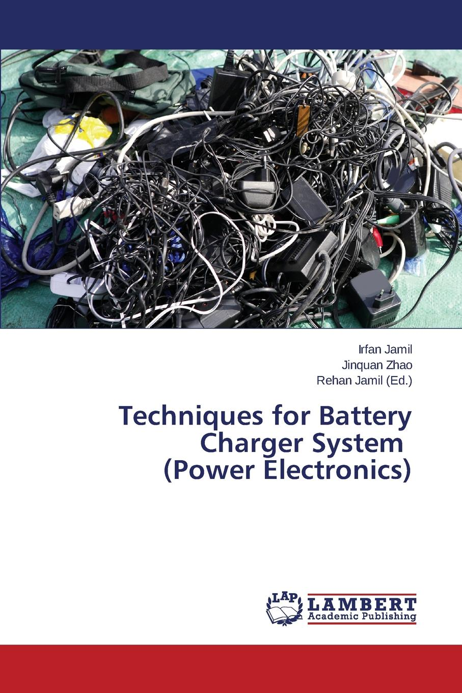 Jamil Irfan, Zhao Jinquan Techniques for Battery Charger System (Power Electronics)