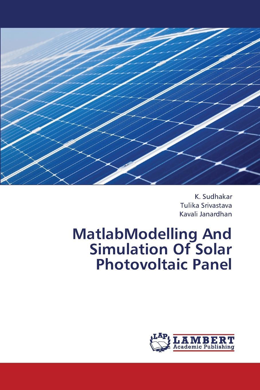 цена на Sudhakar K., Srivastava Tulika, Janardhan Kavali Matlabmodelling and Simulation of Solar Photovoltaic Panel