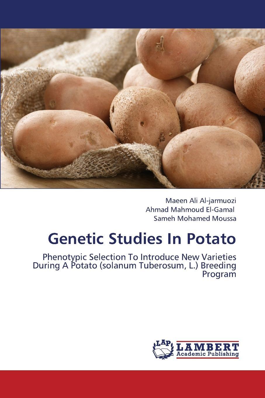 Al-Jarmuozi Maeen Ali, El-Gamal Ahmad Mahmoud, Moussa Sameh Mohamed Genetic Studies in Potato недорго, оригинальная цена